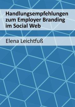 Handlungsempfehlungen zum Employer Branding im Social Web (eBook, ePUB) - Leichtfuß, Elena