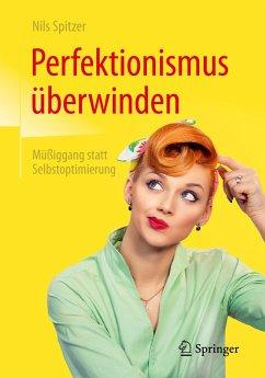 Perfektionismus überwinden - Spitzer, Nils