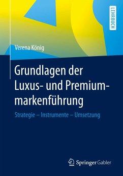 Grundlagen der Luxus- und Premiummarkenführung - König, Verena