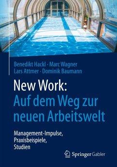 New Work: Auf dem Weg zur neuen Arbeitswelt - Hackl, Benedikt;Wagner, Marc;Attmer, Lars