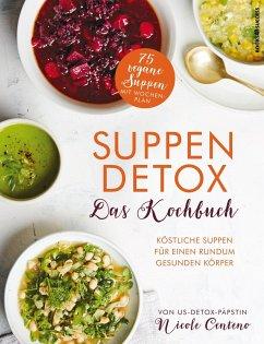 Suppen-Detox - Das Kochbuch - Centeno, Nicole