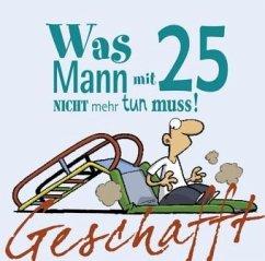 Geschafft - Was MANN mit 25 nicht mehr tun muss - Kernbach, Michael
