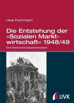 Die Entstehung der »Sozialen Marktwirtschaft« 1948/49 - Fuhrmann, Uwe