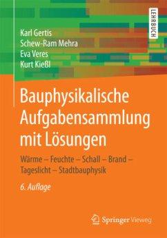 Bauphysikalische Aufgabensammlung mit Lösungen - Gertis, Karl; Mehra, Schew-Ram; Veres, Eva; Kießl, Kurt