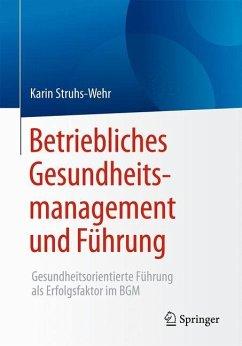 Betriebliches Gesundheitsmanagement und Führung - Struhs-Wehr, Karin