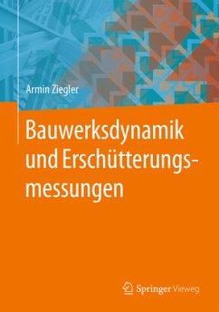 Bauwerksdynamik und Erschütterungsmessungen - Ziegler, Armin