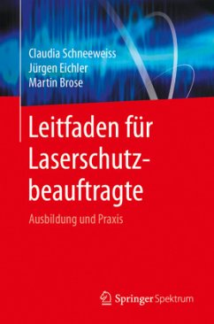 Leitfaden für Laserschutzbeauftragte - Schneeweiss, Claudia; Eichler, Jürgen; Brose, Martin