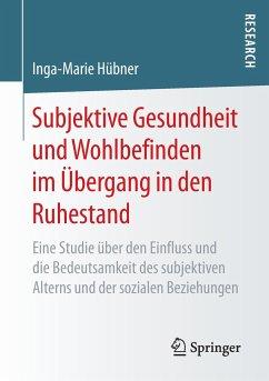 Subjektive Gesundheit und Wohlbefinden im Übergang in den Ruhestand - Hübner, Inga-Marie