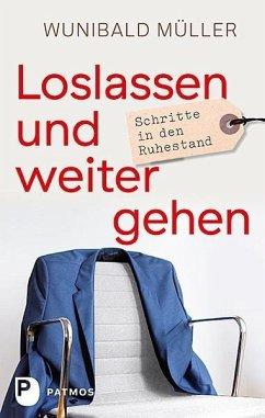 Loslassen und weitergehen - Müller, Wunibald