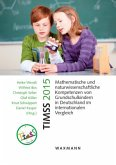 TIMSS 2015Mathematische und naturwissenschaftliche Kompetenzen von Grundschulkindern in Deutschland im internationalen Vergleich