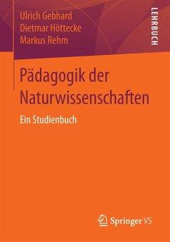 Pädagogik der Naturwissenschaften - Gebhard, Ulrich; Höttecke, Dietmar; Rehm, Markus