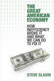 The Great American Economy: How Inefficiency Broke It and What We Can Do to Fix It