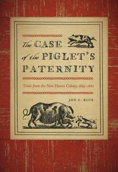 The Case of the Piglet's Paternity: Trials from the New Haven Colony, 1639-1663 - Blue, Jon C.