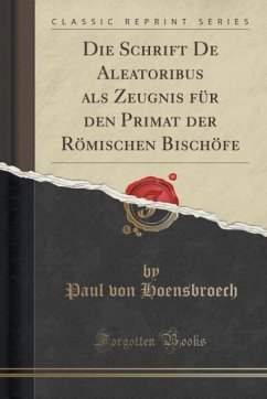 Die Schrift De Aleatoribus als Zeugnis für den Primat der Römischen Bischöfe (Classic Reprint)