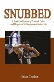 Snubbed: A Basketball Season of Triumph, Crisis and Despair at St. Bonaventure University