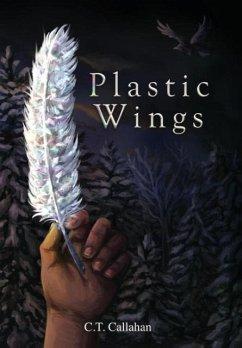 Plastic Wings - Callahan, C. T.