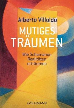 Mutiges Träumen (eBook, ePUB) - Villoldo, Alberto
