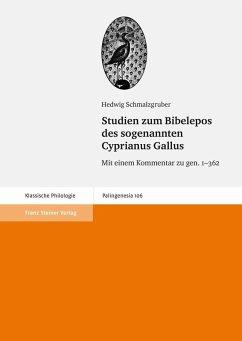 Studien zum Bibelepos des sogenannten Cyprianus Gallus (eBook, PDF) - Schmalzgruber, Hedwig