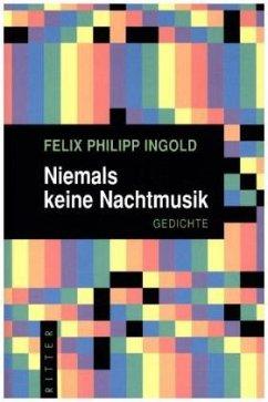 Niemals keine Nachtmusik - Ingold, Felix Philipp