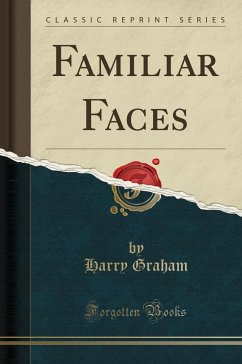 Familiar Faces (Classic Reprint) - Graham, Harry