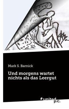 Und morgens wartet nichts als das Leergut - Barnick, Mark S.