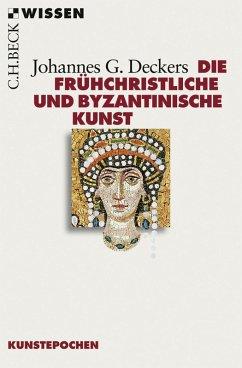 Die frühchristliche und byzantinische Kunst (eBook, ePUB) - Deckers, Johannes G.