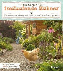 Mein Garten für freilaufende Hühner - Bloom, Jessi