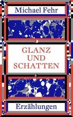 Glanz und Schatten - Fehr, Michael