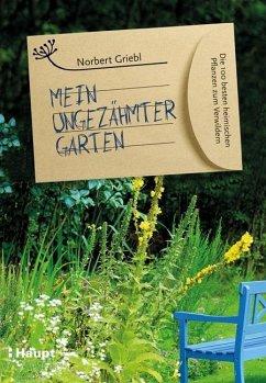 Mein ungezähmter Garten - Griebl, Norbert