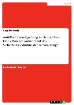 Anti-Terrorgesetzgebung in Deutschland. Eine effiziente Antwort auf das Sicherheitsbedürfnis der Bevölkerung? (eBook, PDF)