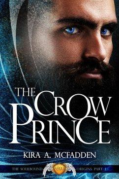 The Crow Prince (Amüli Chronicles: Soulbound Origins, #1) (eBook, ePUB) - McFadden, Kira A.