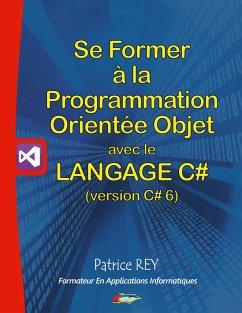 Se former à la programmation orientée objet avec le langage c# 6 - Rey, Patrice