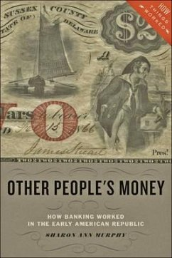 Other People's Money: How Banking Worked in the Early American Republic - Murphy, Sharon Ann (Providence College)