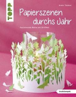 Papierszenen durchs Jahr (kreativ.kompakt.) - Täubner, Armin