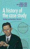 A History of the Case Study: Sexology, Psychoanalysis, Literature