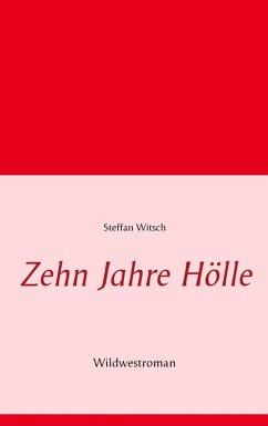 Zehn Jahre Hölle (eBook, ePUB)