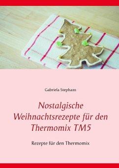 Nostalgische Weihnachtsrezepte für den Thermomix TM5 (eBook, ePUB) - Stephans, Gabriela