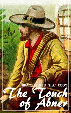 "The Touch of Abner (Hiram Alfred Cody) (Literary Thoughts Edition) (eBook, ePUB) - Cody, Hiram Alfred ""H. A."