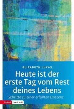 Heute ist der erste Tag vom Rest deines Lebens - Lukas, Elisabeth