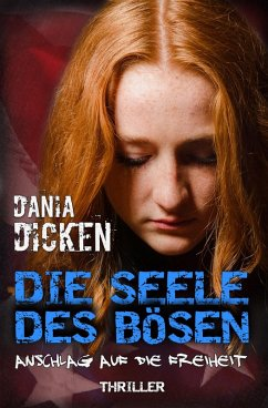 Die Seele des Bösen - Anschlag auf die Freiheit / Sadie Scott Bd.9 (eBook, ePUB) - Dicken, Dania