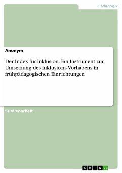 Der Index für Inklusion. Ein Instrument zur Umsetzung des Inklusions-Vorhabens in frühpädagogischen Einrichtungen (eBook, PDF)