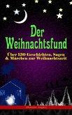 Der Weihnachtsfund: Über 130 Geschichten, Sagen & Märchen zur Weihnachtszeit (Illustrierte Ausgabe) (eBook, ePUB)