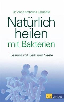 Natürlich heilen mit Bakterien - eBook (eBook, ...