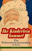 Ihr Kinderlein kommet - Eine Weihnachtsmärchensammlung für Kinder (Illustrierte Ausgabe) (eBook, ePUB)