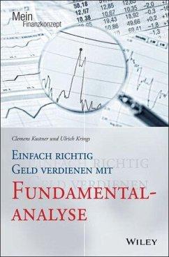 Einfach richtig Geld verdienen mit Fundamentalanalyse - Kustner, Clemens; Krings, Ulrich