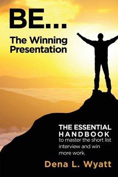 BE... The Winning Presentation - Wyatt, Dena L.