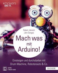 Mach was mit Arduino! - Jänisch, Robert; Donges, Jörn