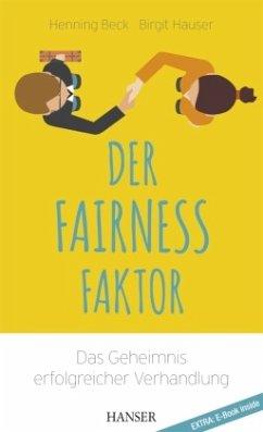 Der Fairness-Faktor - Das Geheimnis erfolgreicher Verhandlung - Beck, Henning; Hauser, Birgit