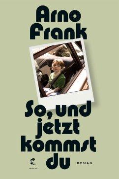 So, und jetzt kommst du (eBook, ePUB) - Frank, Arno