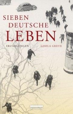 Sieben deutsche Leben - Greve, Gisela